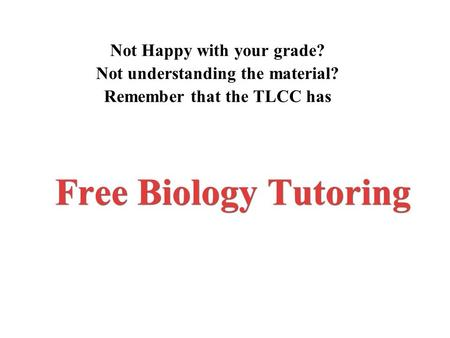 Free Biology Tutoring Not Happy with your grade?