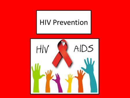 HIV Prevention Understanding the HIV virus is very important. Each of us needs information, not only for ourselves, but to be able to discuss it with others.