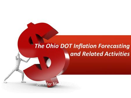 The Ohio DOT Inflation Forecasting and Related Activities Jennifer McAllister, Ohio DOT presenting for Jeff Hisem.