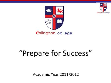 """Prepare for Success"" Academic Year 2011/2012. Agenda The language challenge…ENGLISH The study challenge…Studying differently and independently!"