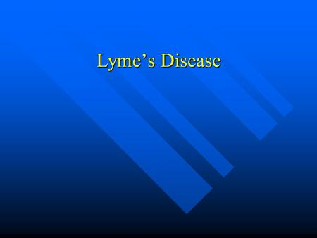 Lyme's Disease. Introduction Lyme disease was named in 1977 when arthritis was observed in a cluster of children in and around Lyme, CN Lyme disease was.
