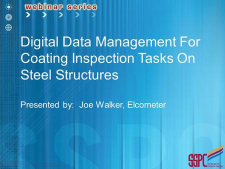 Digital Data Management For Coating Inspection Tasks On Steel Structures Presented by: Joe Walker, Elcometer.