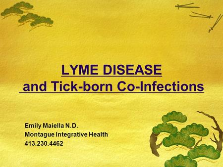 LYME DISEASE and Tick-born Co-Infections Emily Maiella N.D. Montague Integrative Health 413.230.4462.
