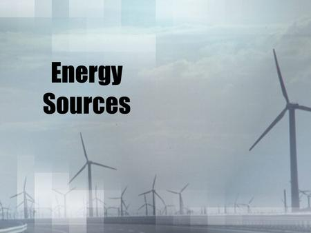 Energy Sources. HMMMM.... What do you think nonrenewable resources are? Break it down... Nonrenewable? Resource?