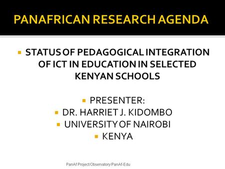  STATUS OF PEDAGOGICAL INTEGRATION OF ICT IN EDUCATION IN SELECTED KENYAN SCHOOLS  PRESENTER:  DR. HARRIET J. KIDOMBO  UNIVERSITY OF NAIROBI  KENYA.