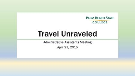 Travel Unraveled Administrative Assistants Meeting April 21, 2015.