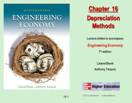 16-1 Lecture slides to accompany Engineering Economy 7 th edition Leland Blank Anthony Tarquin Chapter 16 Depreciation Methods © 2012 by McGraw-Hill All.
