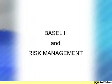 BASEL II and RISK MANAGEMENT.