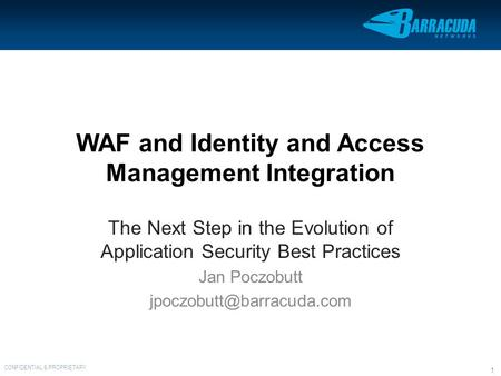 CONFIDENTIAL & PROPRIETARY 1 WAF and Identity and Access Management Integration The Next Step in the Evolution of Application Security Best Practices Jan.