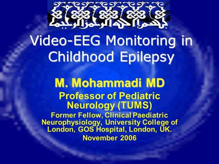 Video-EEG Monitoring in Childhood Epilepsy M. Mohammadi MD Professor of Pediatric Neurology (TUMS) Former Fellow, Clinical Paediatric Neurophysiology,