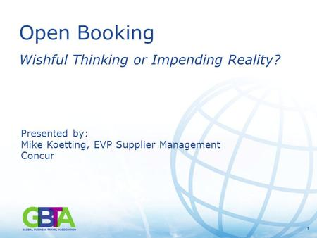 11 Open Booking Wishful Thinking or Impending Reality? Presented by: Mike Koetting, EVP Supplier Management Concur.