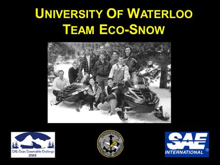 U NIVERSITY O F W ATERLOO T EAM E CO -S NOW. T EAM B ACKGROUND Team Eco-Snow is a student organization at the University of Waterloo The project is managed.