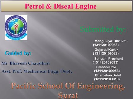 Petrol & Diseal Engine Submitted by: Mangukiya Dhruvit (131120109058) Guided by: Gujarati Kartik (131120109028) Sangani Prashant (131120109093) Limbani.
