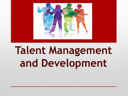 Talent Management and Development. Nature Of Talent Management Talent Management Concerned with enhancing the attraction, long-term development, and retention.