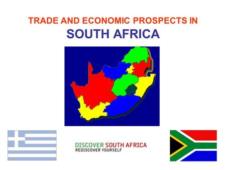 TRADE AND ECONOMIC PROSPECTS IN SOUTH AFRICA. STRATEGIC LOCATION 7189 km 6400km 9260km 8 451km 9 164 km 12 947km Air-route distances from inland Johannesburg.