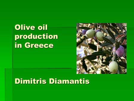 Olive oil production in Greece Dimitris Diamantis.