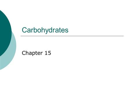 Carbohydrates Chapter 15. What Are Carbohydrates?  Carbohydrate = an organic compound that is the body's main source of energy. Made up of two main elements.