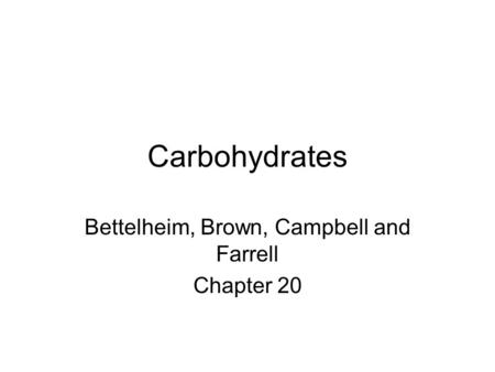 Carbohydrates Bettelheim, Brown, Campbell and Farrell Chapter 20.