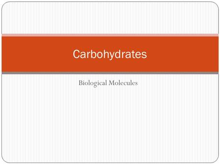 Biological Molecules Carbohydrates. III. Carbohydrates include sugars, starches, and cellulose A. carbohydrates contain only the elements carbon, hydrogen,