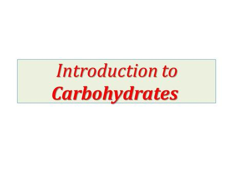 Introduction to Carbohydrates. importance of carbohydrates Carbohydrates are initially synthesized in plants by photosynthesis. important for Carbohydrates.