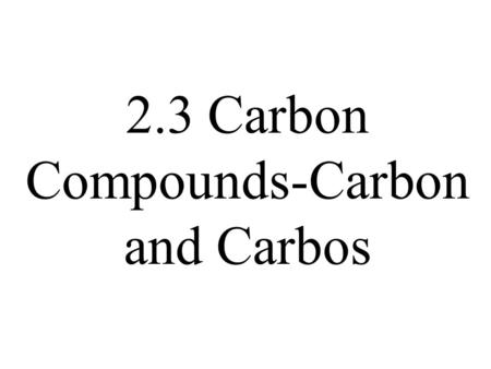 2.3 Carbon Compounds-Carbon and Carbos.