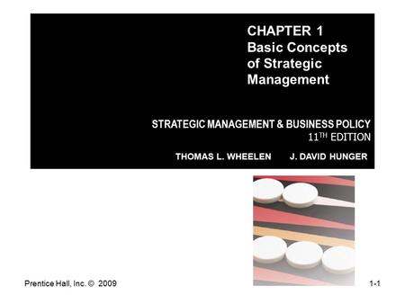 Prentice Hall, Inc. © 20091-1 STRATEGIC MANAGEMENT & BUSINESS POLICY 11 TH EDITION THOMAS L. WHEELEN J. DAVID HUNGER CHAPTER 1 Basic Concepts of Strategic.