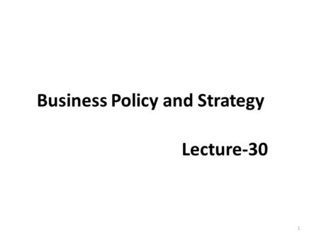 Business Policy and Strategy Lecture-30 1. Recap IMPLEMENTING STRATEGIES: MANAGEMENT AND OPERATIONS ISSUES  Management Perspectives 1. ANNUAL OBJECTIVES.