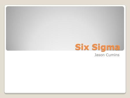 Six Sigma Jason Cumins. Overview What is Six Sigma? History of Six Sigma Six Sigma Methodologies The roles of Six Sigma Six Sigma and CMMI Benefits and.