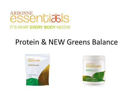 Protein & NEW Greens Balance. Why Protein? Protein is an essential building block of bones, muscles, cartilage, skin and blood. Who needs to supplement.