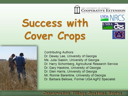 Success with Cover Crops Contributing Authors: Dr. Dewey Lee, University of Georgia Ms. Julia Gaskin, University of Georgia Dr. Harry Schomberg, Agricultural.