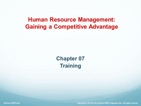 Chapter 07 Training Copyright © 2013 by The McGraw-Hill Companies, Inc. All rights reserved. McGraw-Hill/Irwin Human Resource Management: Gaining a Competitive.