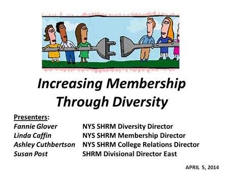 Increasing Membership Through Diversity Presenters: Fannie Glover NYS SHRM Diversity Director Linda Caffin NYS SHRM Membership Director Ashley Cuthbertson.