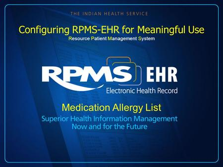 Medication Allergy List Configuring RPMS-EHR for Meaningful Use Resource Patient Management System.