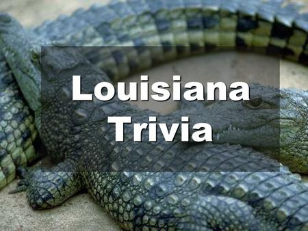 Louisiana Trivia. Louisiana has the tallest state capitol building in the nation at 450 feet.