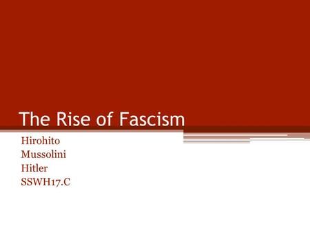 The Rise of Fascism Hirohito Mussolini Hitler SSWH17.C.