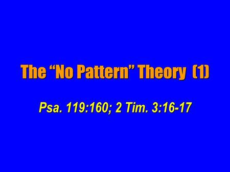 "Psa. 119:160; 2 Tim. 3:16-17 The ""No Pattern"" Theory (1)"