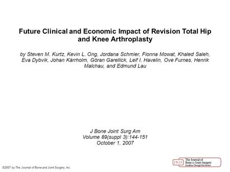 Future Clinical and Economic Impact of Revision Total Hip and Knee Arthroplasty by Steven M. Kurtz, Kevin L. Ong, Jordana Schmier, Fionna Mowat, Khaled.