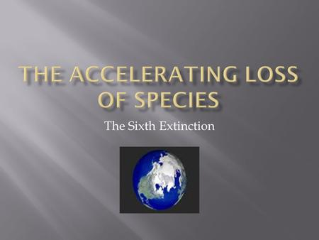 The Sixth Extinction.  A mass Extinction is:  - When at least half of all species (including animals and plants) die within a relatively short time.