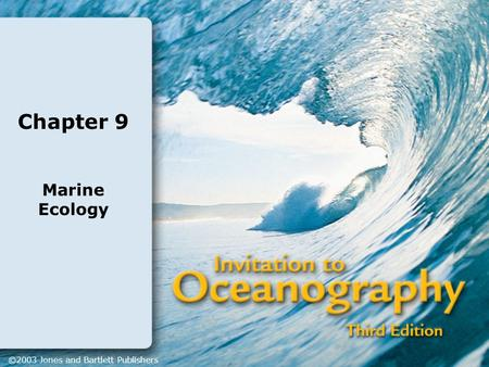 Chapter 9 Marine Ecology ©2003 Jones and Bartlett Publishers.