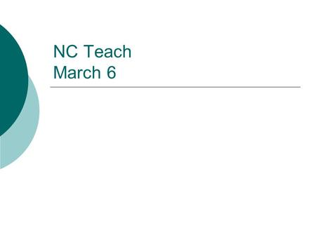 NC Teach March 6. North Carolina Professional Teaching Standards  Standard I Teachers Demonstrate Leadership Teachers demonstrate high ethical standards.