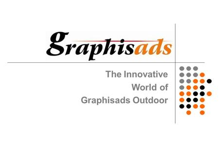 The Innovative World of Graphisads Outdoor. OOH Media Options  Unipoles/ Hoardings  Railway Flyover Panels  Wall Panels (Utilities)  Mobile Display.