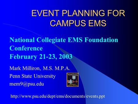 EVENT PLANNING FOR CAMPUS EMS Mark Milliron, M.S. M.P.A. Penn State University  National Collegiate.