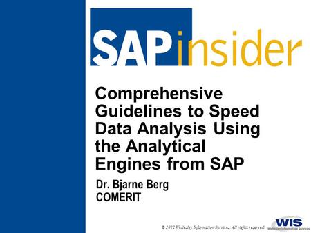 In This Session … Get strategic advice for leveraging data warehousing and analytical engines from SAP to increase the speed and efficiency of data processing.