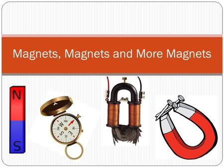 Magnets, Magnets and More Magnets. Explore Using the material given, find things around the room that stick to it.