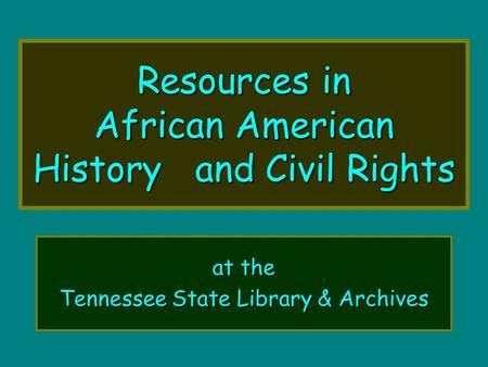 Resources in African American History and Civil Rights at the Tennessee State Library & Archives.
