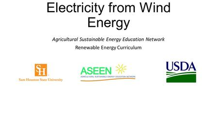Electricity from Wind Energy Agricultural Sustainable Energy Education Network Renewable Energy Curriculum.