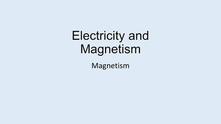 Electricity and Magnetism Magnetism. CH 27: Magnetism.