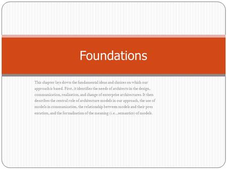 Foundations This chapter lays down the fundamental ideas and choices on which our approach is based. First, it identifies the needs of architects in the.