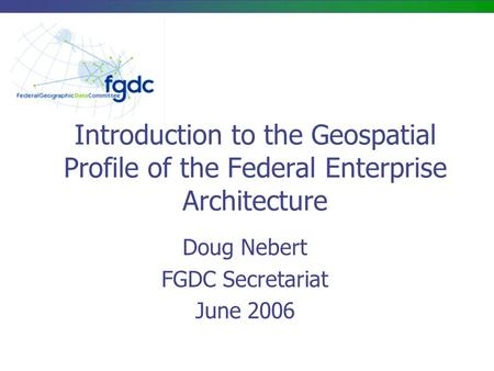 Doug Nebert FGDC Secretariat June 2006