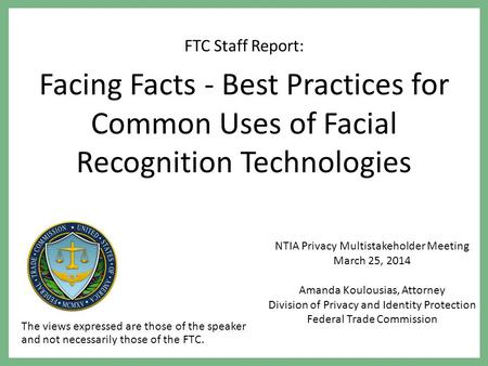 NTIA Privacy Multistakeholder Meeting March 25, 2014 Amanda Koulousias, Attorney Division of Privacy and Identity Protection Federal Trade Commission FTC.